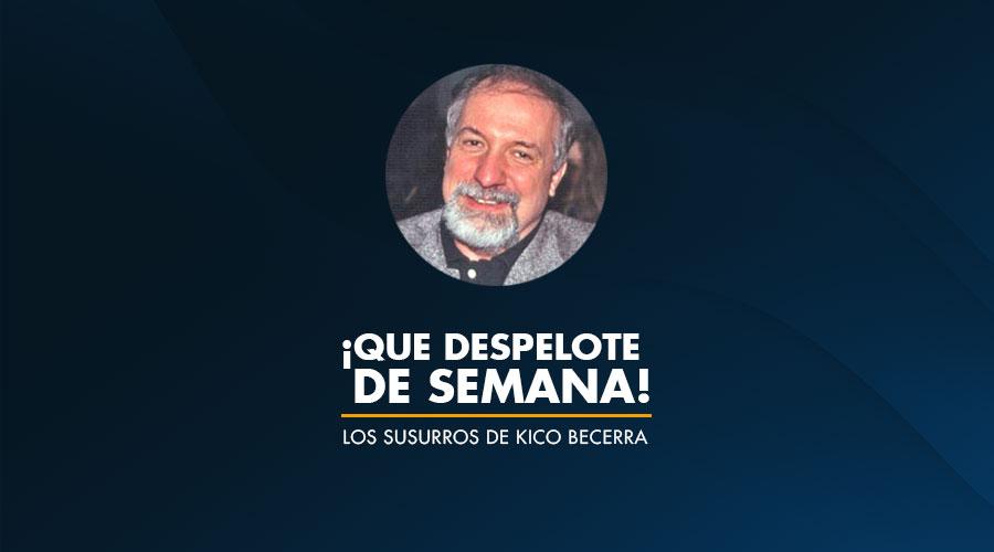 Los Susurros de Kico Becerra / Que despelote de semana