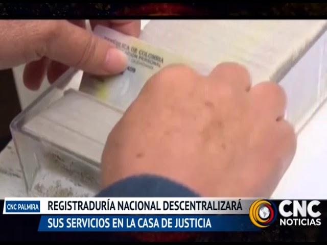Registraduría Nacional descentralizará sus servicios en la casa de la justicia