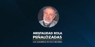 MENTALIDAD ROLA Peñalozadas - Opinión Kico Becerra