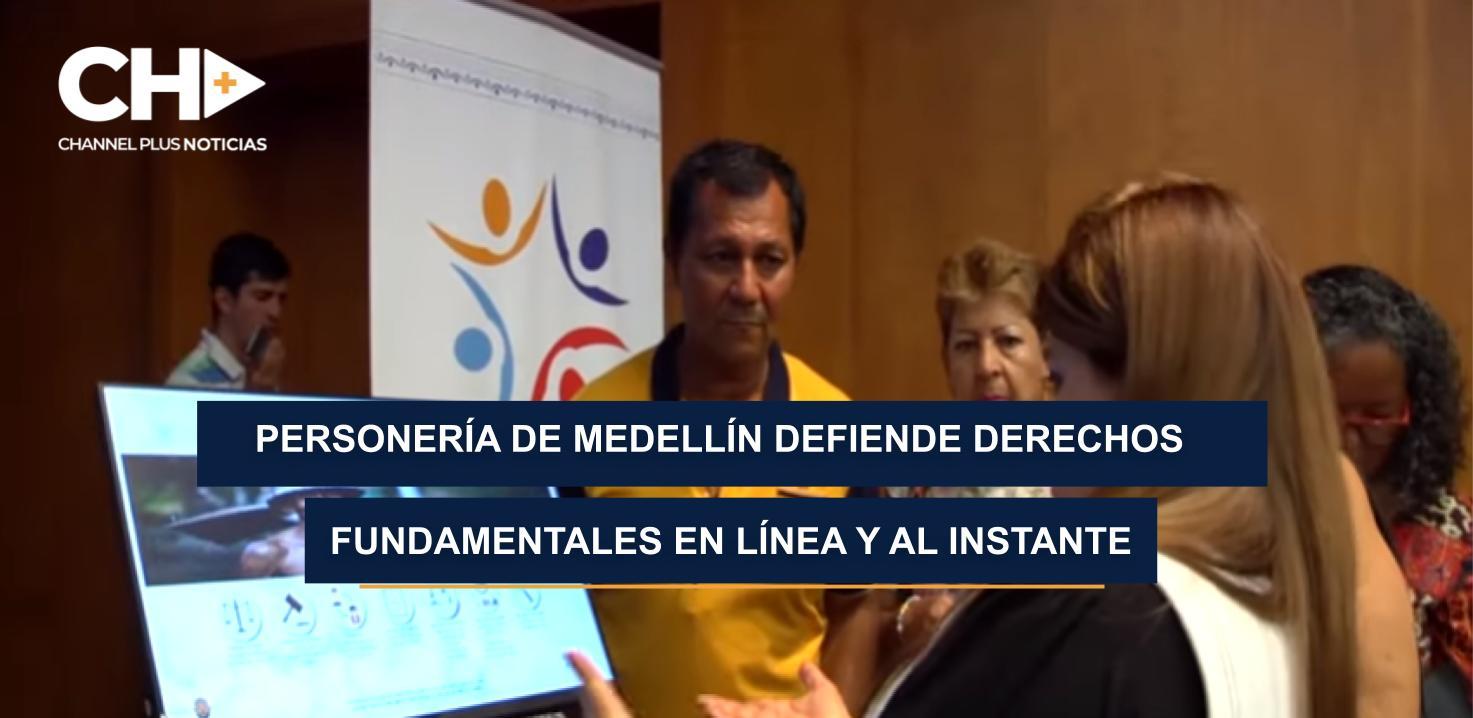 PERSONERÍA DE MEDELLÍN DEFIENDE DERECHOS FUNDAMENTALES EN LÍNEA Y AL INSTANTE
