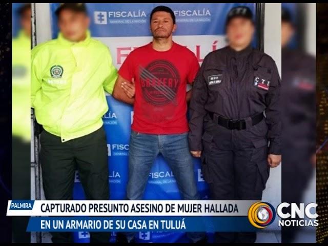 CAPTURADO PRESUNTO ASESINO DE MUJER HALLADA EN UN ARMARIO DE SU CASA EN TULUÁ
