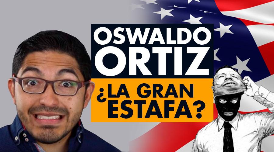 Oswaldo Ortiz : ¿La gran estafa del SUEÑO AMERICANO?
