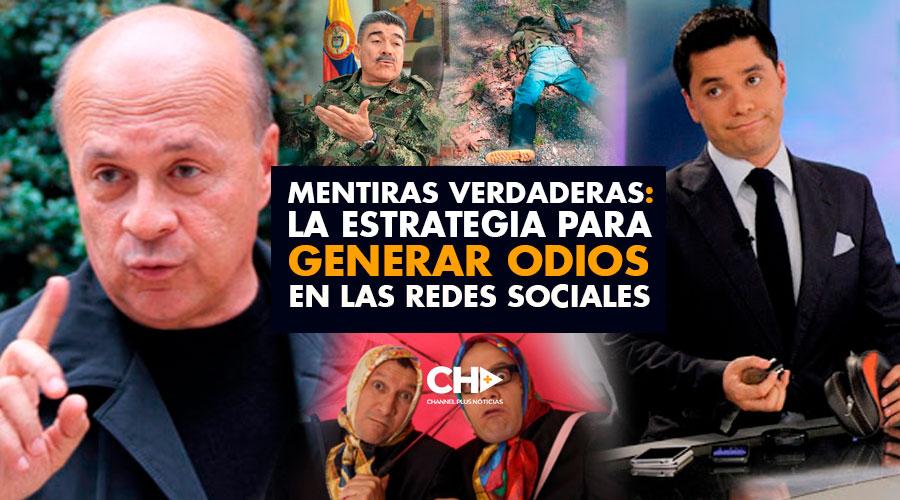 MENTIRAS VERDADERAS: La estrategia para generar odios en las redes sociales