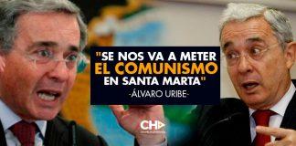 """""""Se nos va a meter el comunismo en Santa Marta"""" Álvaro Uribe"""