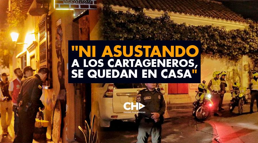 """""""Ni ASUSTANDO a los Cartageneros, se QUEDAN en CASA"""""""