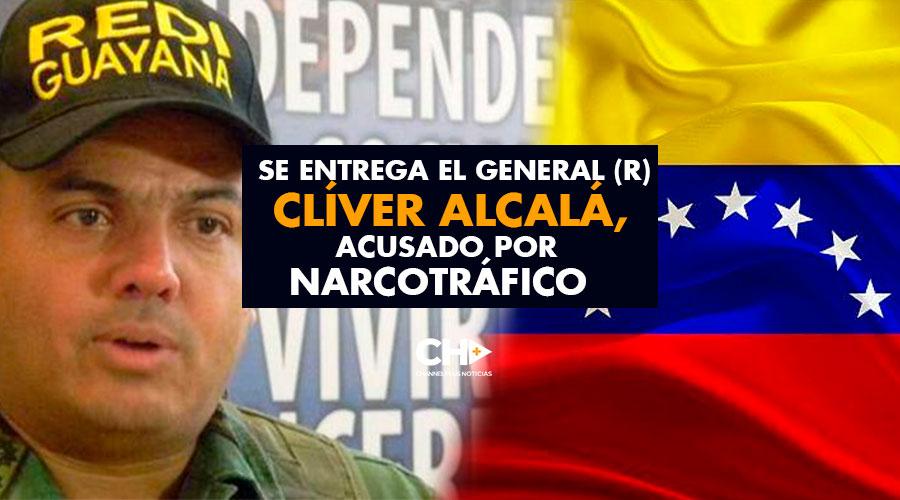 Se entrega el general (r) venezolano Clíver Alcalá, acusado por narcotráfico