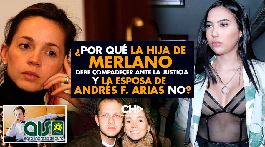 ¿Por qué la hija de MERLANO debe compadecer ante la justicia y la esposa de Andrés F. Arias no?