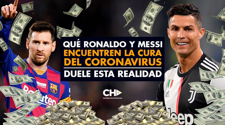 Qué Ronaldo y Messi encuentren la cura del Coronavirus … Duele esta realidad