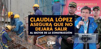 Claudia López asegura que NO DEJARÁ SALIR AL SECTOR DE LA CONSTRUCCIÓN
