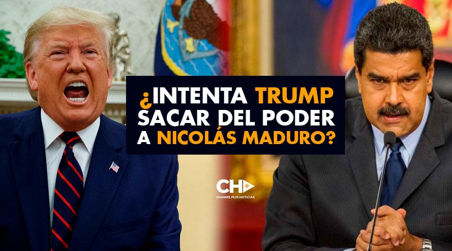 ¿Intenta Trump sacar del poder a Nicolás Maduro?