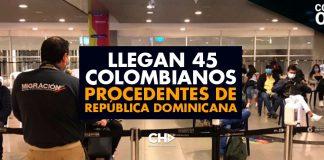 Llegan 45 colombianos procedentes de República Dominicana