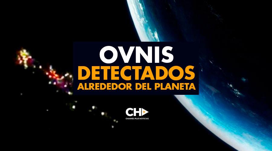 OVNIS han sido detectados alrededor del Planeta