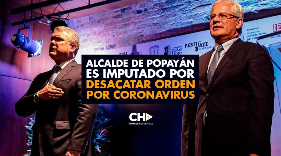 Alcalde de POPAYÁN es imputado por desacatar orden por Coronavirus
