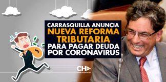 Carrasquilla anuncia NUEVA REFORMA tributaria para pagar deuda por coronavirus