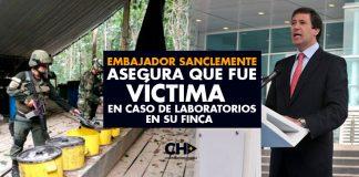 El Embajador Sanclemente asegura que fue VÍCTIMA en caso de Laboratorios en su Finca.