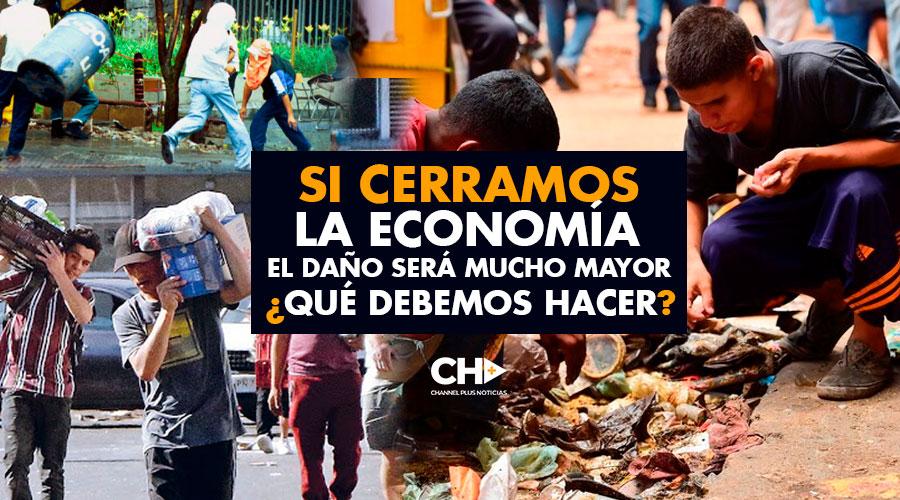 Si CERRAMOS la economía el daño será mucho MAYOR ¿Qué debemos hacer?