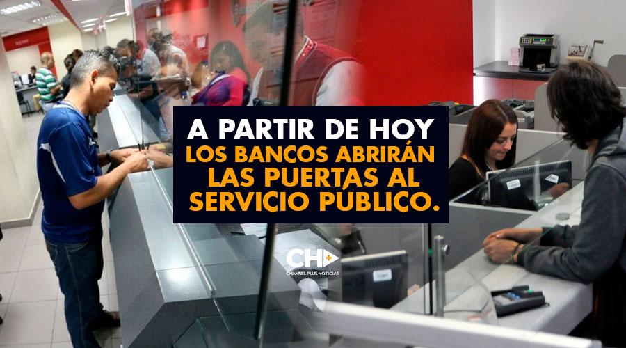 A partir de HOY los Bancos abrirán las puertas al servicio público.