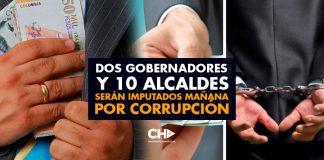 Dos Gobernadores y 10 Alcaldes serán imputados mañana por corrupción