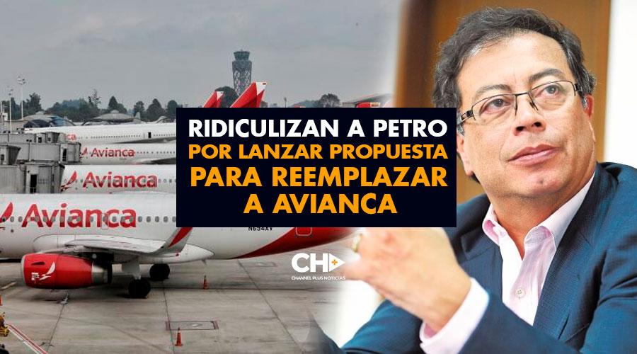 Ridiculizan a Petro por lanzar propuesta para reemplazar a Avianca