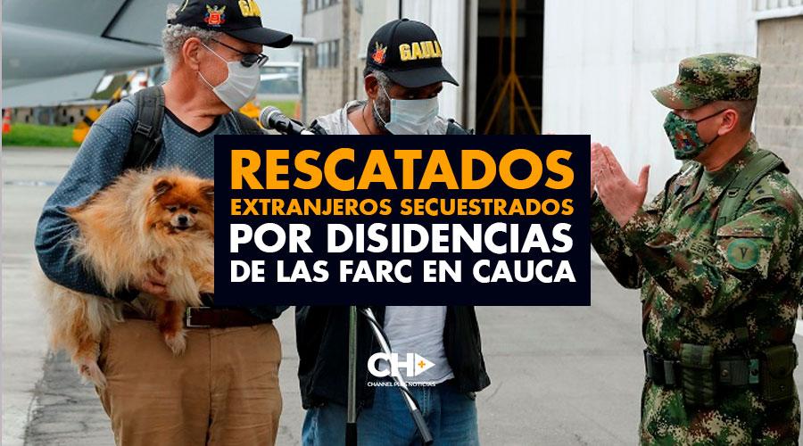 Rescatados extranjeros secuestrados por disidencias de las FARC en Cauca