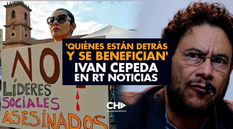 'Quiénes están detrás y se benefician' Ivan Cepeda en RT Noticias
