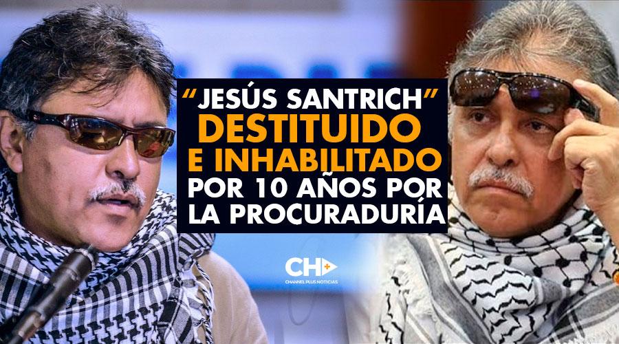 """""""Jesús Santrich"""", destituido e inhabilitado por 10 años por la Procuraduría"""