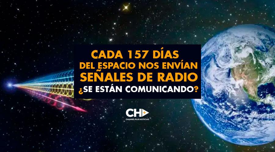 Cada 157 días del ESPACIO nos envían señales de RADIO ¿Se están comunicando?