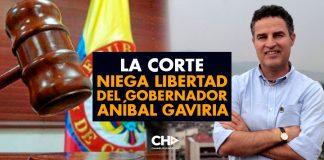 La Corte NIEGA libertad del Gobernador Aníbal Gaviria