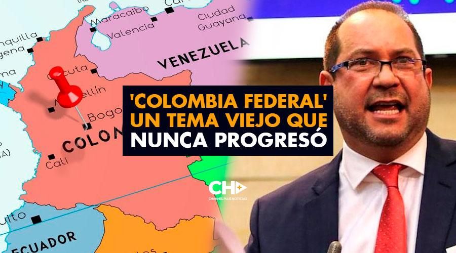 'Colombia Federal' Un tema Viejo que nunca Progresó