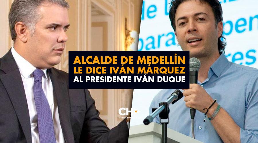 Alcalde de Medellín le dice Iván Márquez al presidente Iván Duque