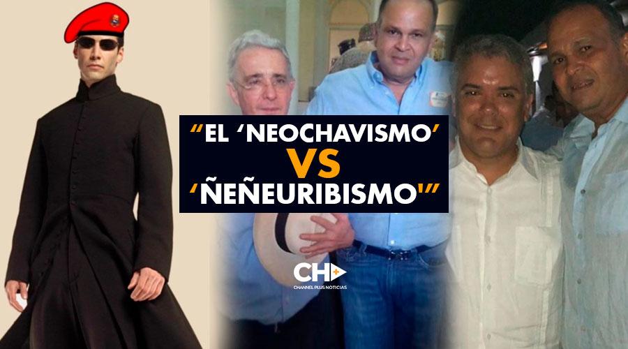 """""""El 'NEOCHAVISMO' VS 'ÑEÑEURIBISMO'"""""""