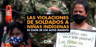 Las VIOLACIONES de soldados a niñas Indígenas es CULPA de los ALTOS MANDOS