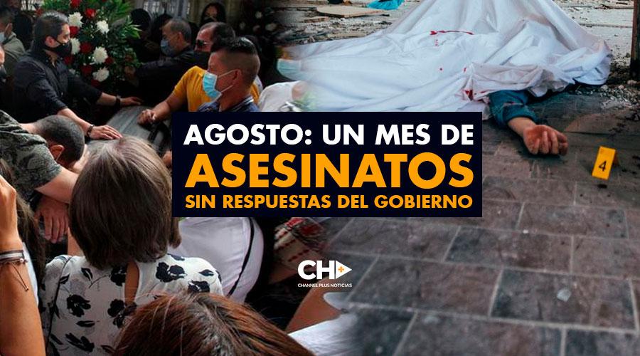 Agosto: Un mes de ASESINATOS sin respuestas del Gobierno