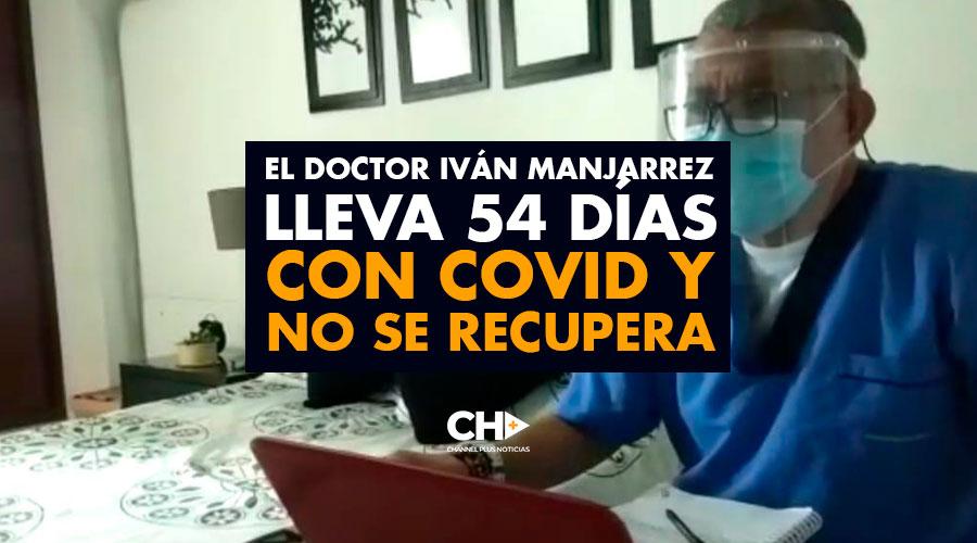 El doctor Iván Manjarrez lleva 54 días con COVID y no se recupera