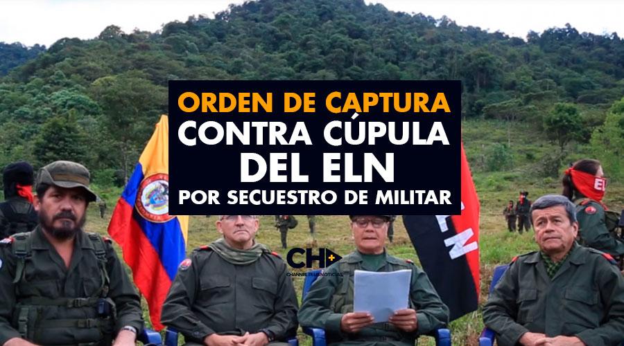 Orden de captura contra cúpula del Eln por secuestro de militar