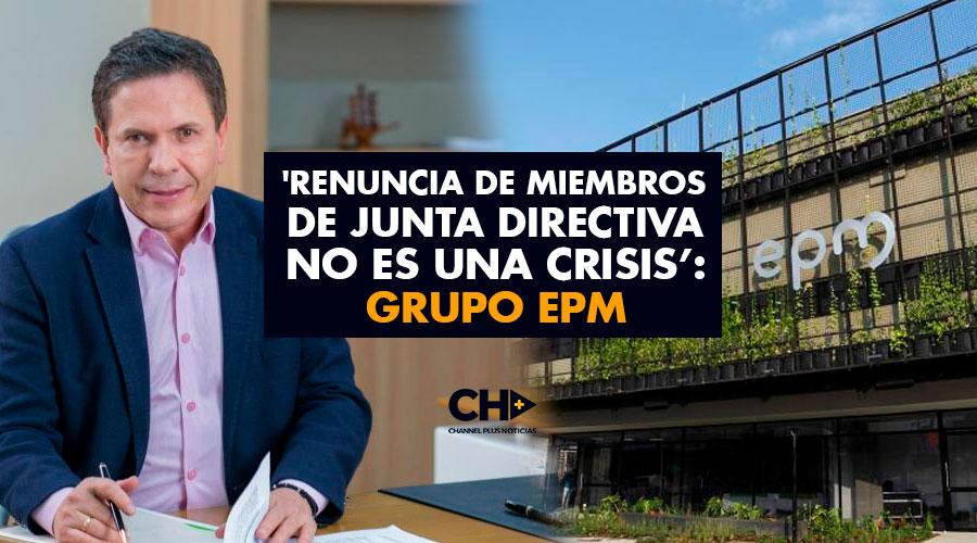 'Renuncia de miembros de Junta Directiva no es una crisis': Grupo EPM