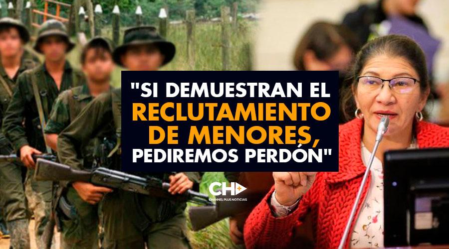 """""""Si demuestran el RECLUTAMIENTO de menores, pediremos PERDÓN"""""""
