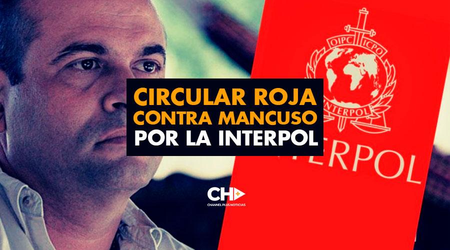 Circular ROJA contra MANCUSO por la Interpol