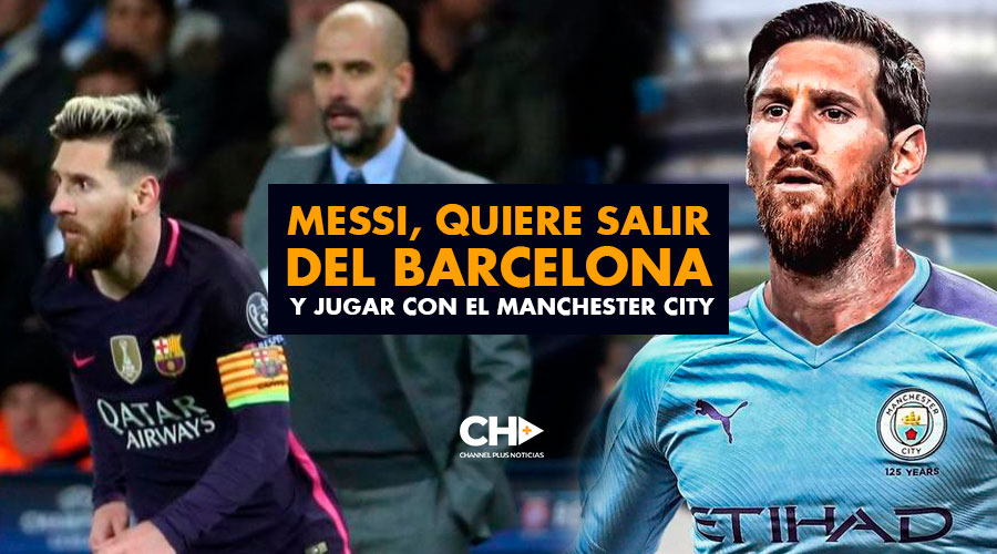 Messi, quiere salir del Barcelona y jugar con el Manchester City