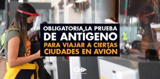 Obligatoria la PRUEBA de ANTÍGENO para viajar a ciertas ciudades en Avión