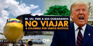 EE. UU. pide a sus ciudadanos NO VIAJAR a Colombia por varios motivos