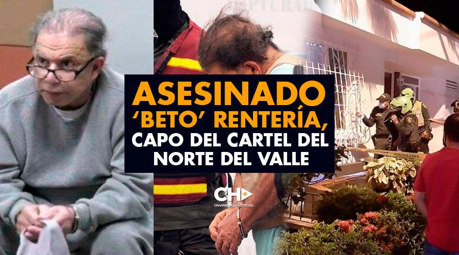 Asesinado 'Beto' Rentería, capo del cartel del Norte del Valle