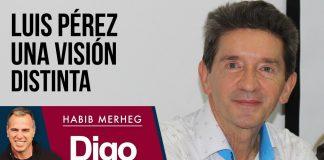 Luis Pérez una VISIÓN DISTINTA