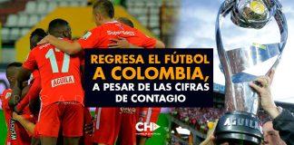 Regresa el Fútbol a Colombia, a pesar de las cifras de contagio