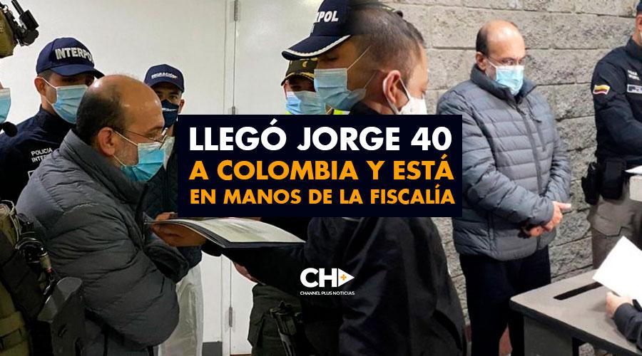 Llegó JORGE 40  a Colombia y está en manos de la Fiscalía