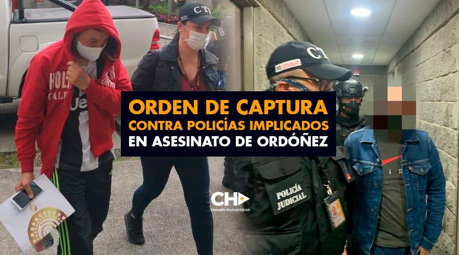 Orden de captura contra policías implicados en asesinato de Ordóñez