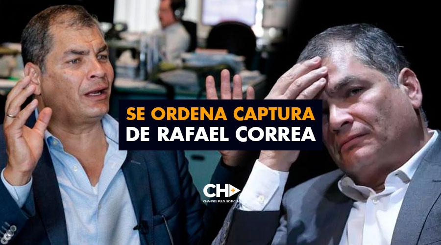 Se ordena captura de Rafael Correa