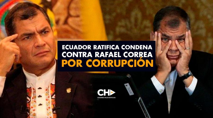 Ecuador ratifica condena contra Rafael Correa por corrupción