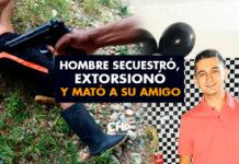 INSÓLITO! Hombre secuestró, extorsionó y mató a su amigo, en Santander