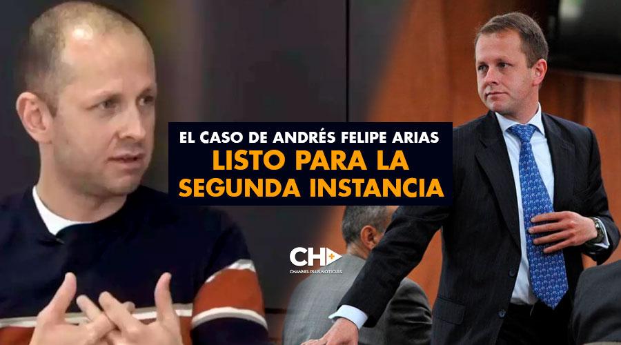 El caso de Andrés Felipe Arias listo para la segunda instancia